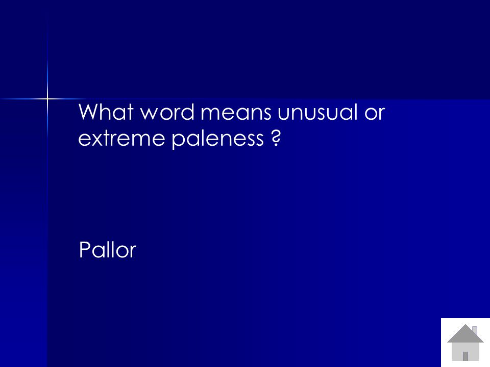 What word means unusual or extreme paleness ? Pallor
