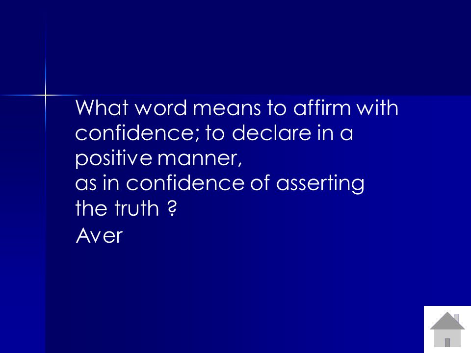 What word means to affirm with confidence; to declare in a positive manner, as in confidence of asserting the truth ? Aver