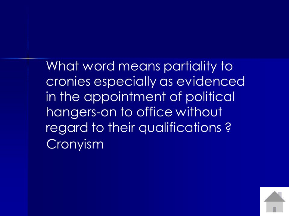 What word means partiality to cronies especially as evidenced in the appointment of political hangers-on to office without regard to their qualifications .