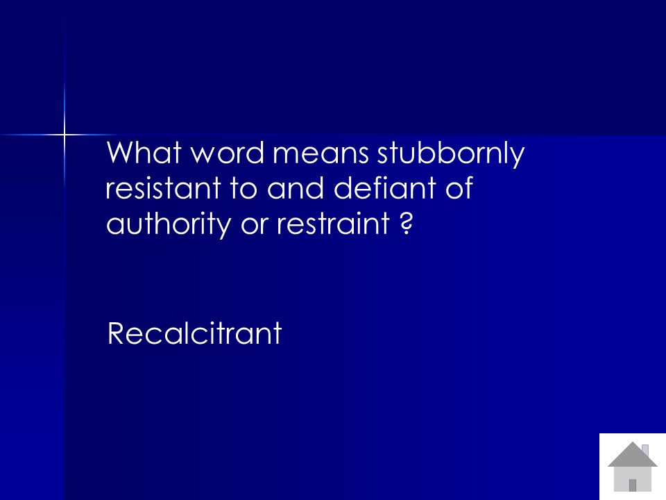 What word means stubbornly resistant to and defiant of authority or restraint ? Recalcitrant