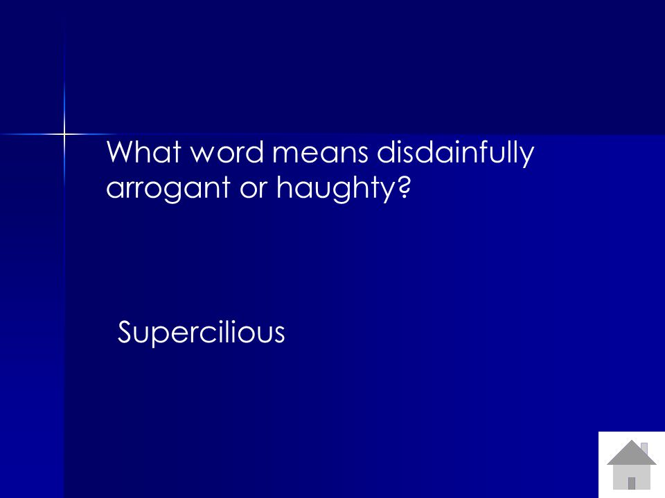 What word means disdainfully arrogant or haughty Supercilious