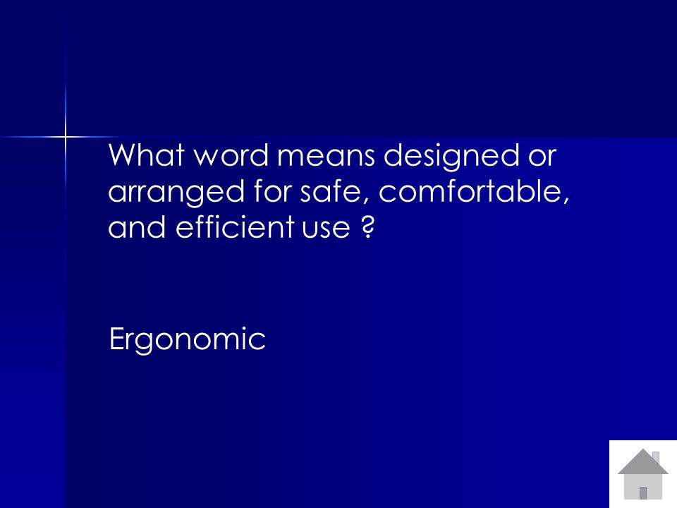 What word means designed or arranged for safe, comfortable, and efficient use ? Ergonomic
