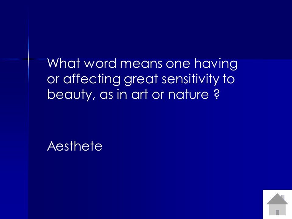 What word means one having or affecting great sensitivity to beauty, as in art or nature ? Aesthete