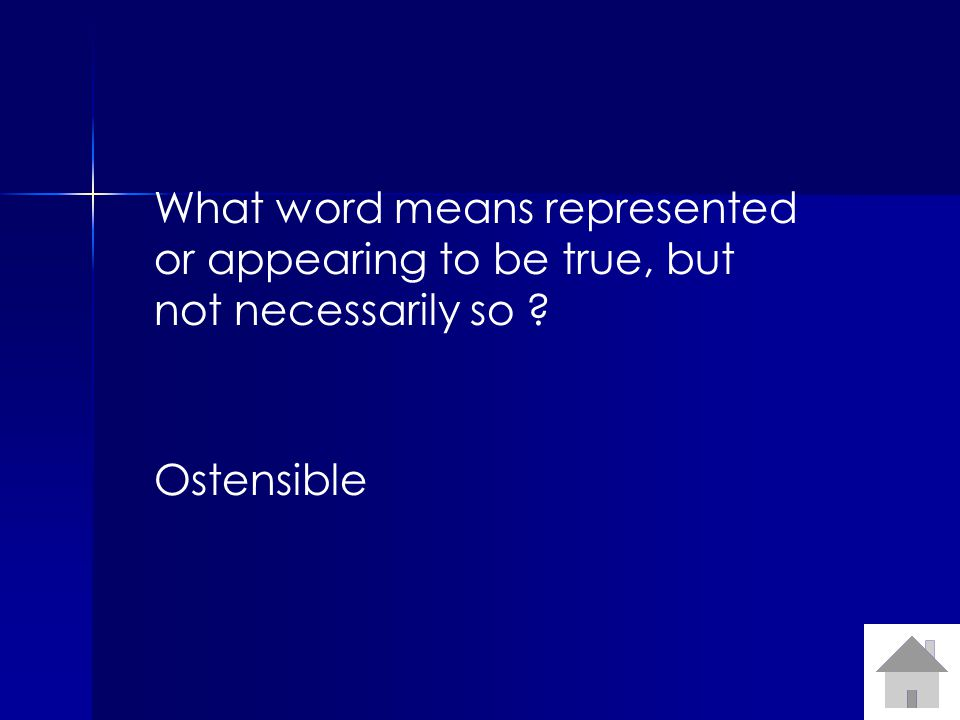 What word means represented or appearing to be true, but not necessarily so Ostensible