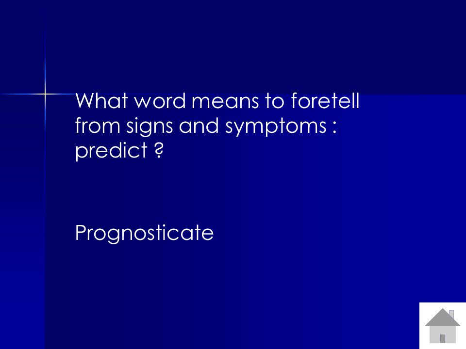 What word means to foretell from signs and symptoms : predict ? Prognosticate