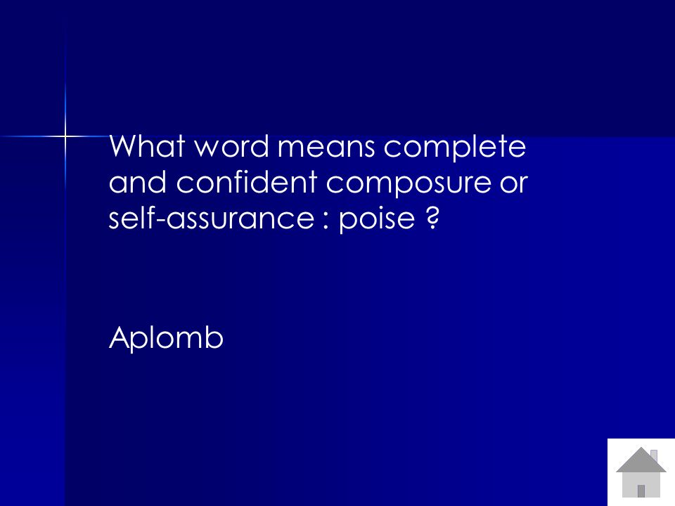 What word means complete and confident composure or self-assurance : poise ? Aplomb