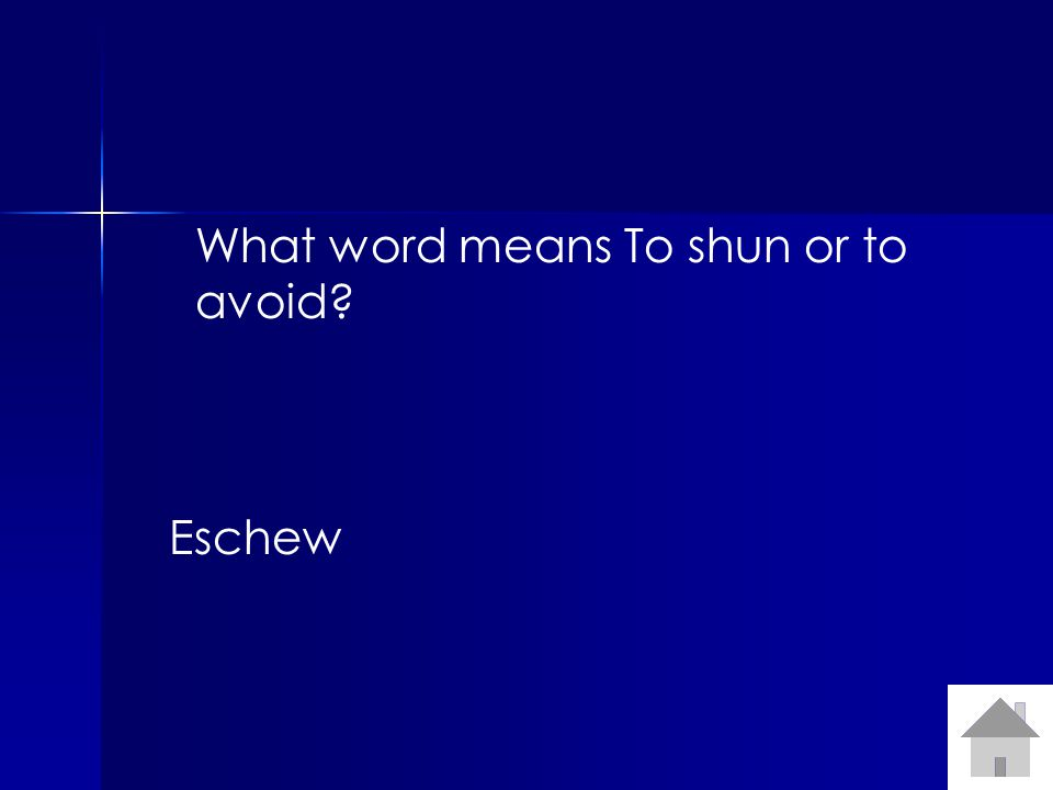 What word means To shun or to avoid? Eschew