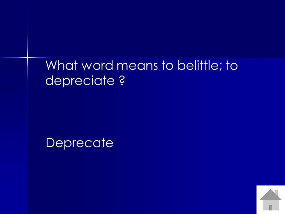 What word means to belittle; to depreciate ? Deprecate