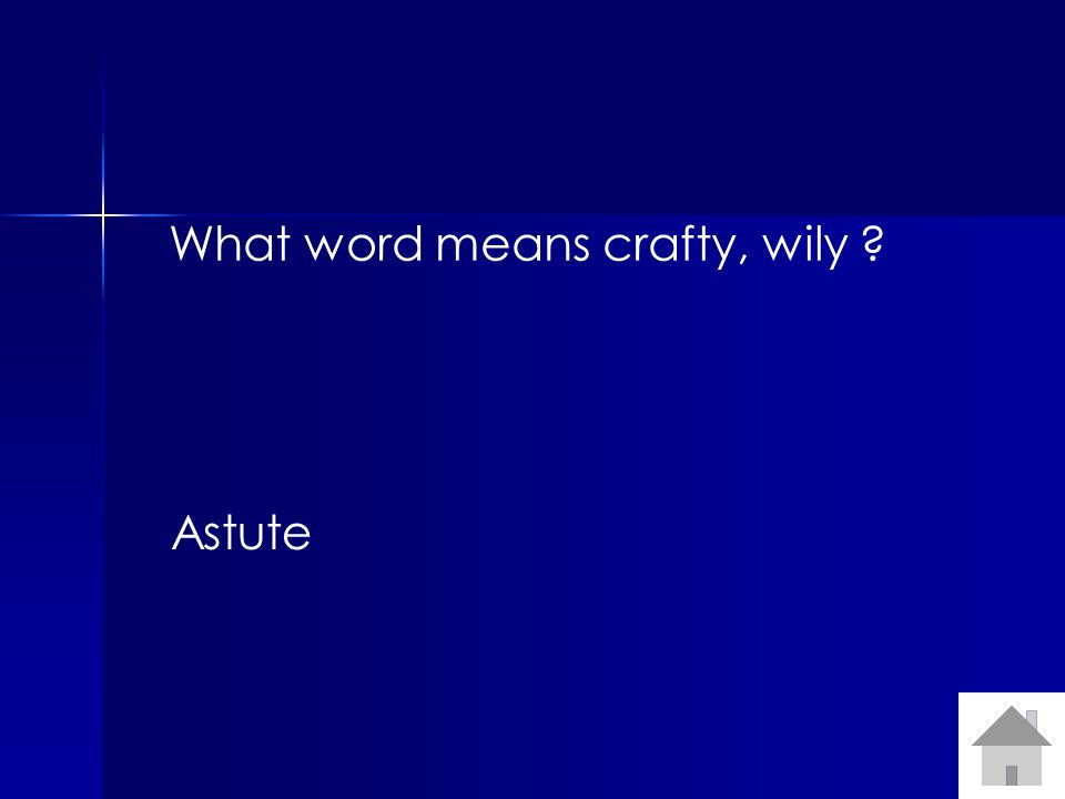 What word means crafty, wily ? Astute