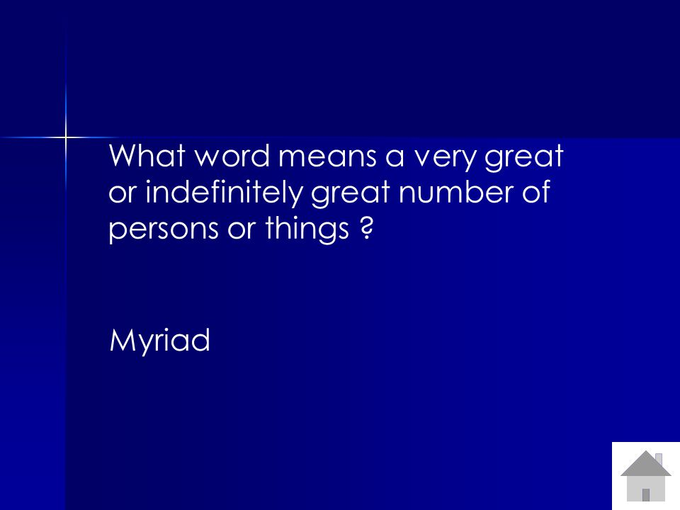 What word means a very great or indefinitely great number of persons or things Myriad