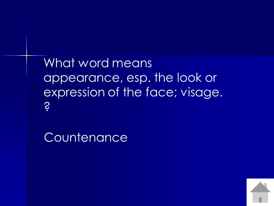 What word means appearance, esp. the look or expression of the face; visage. Countenance
