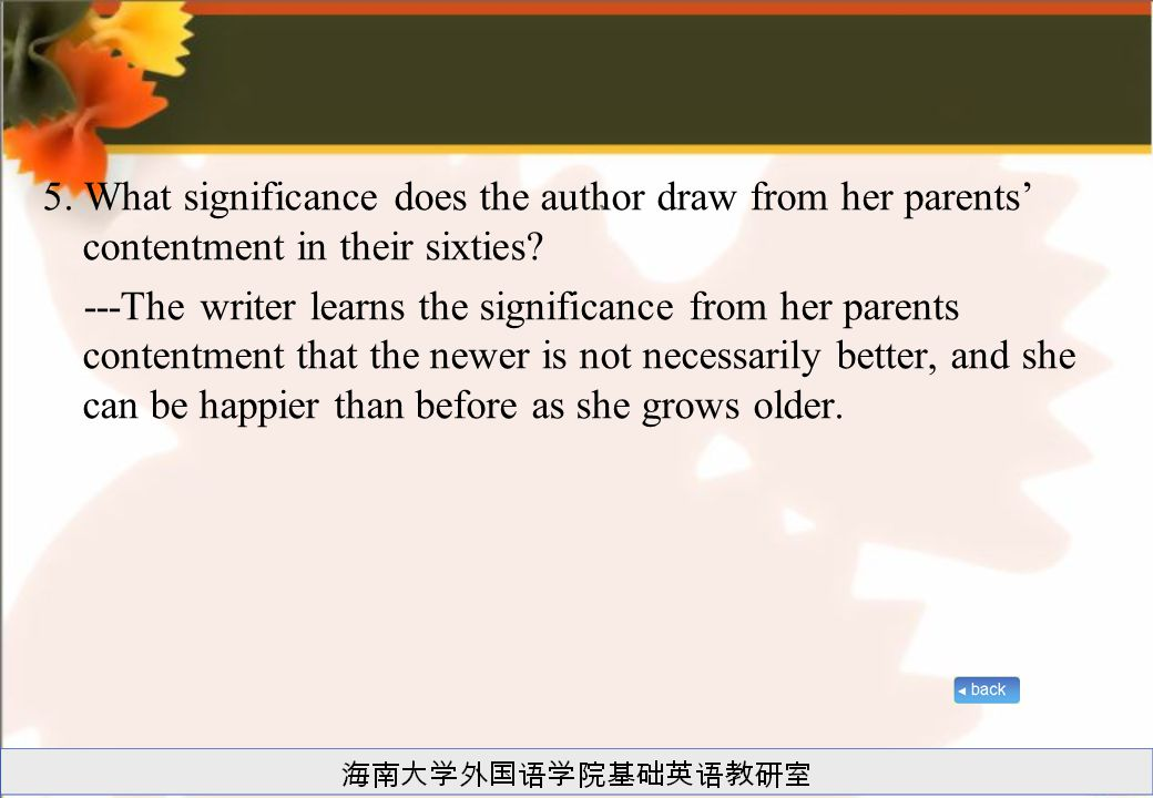5. What significance does the author draw from her parents' contentment in their sixties? ---The writer learns the significance from her parents conte