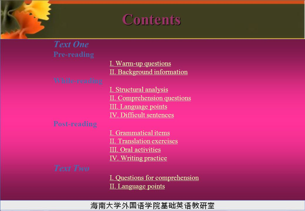 Contents Text One Pre-reading I. Warm-up questions II. Background information While-reading I. Structural analysis II. Comprehension questions III. La