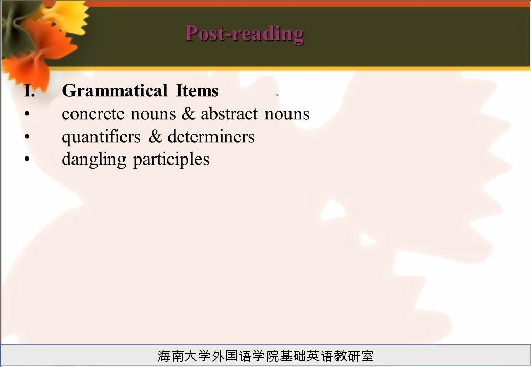 I.Grammatical Items concrete nouns & abstract nouns quantifiers & determiners dangling participles Post-reading