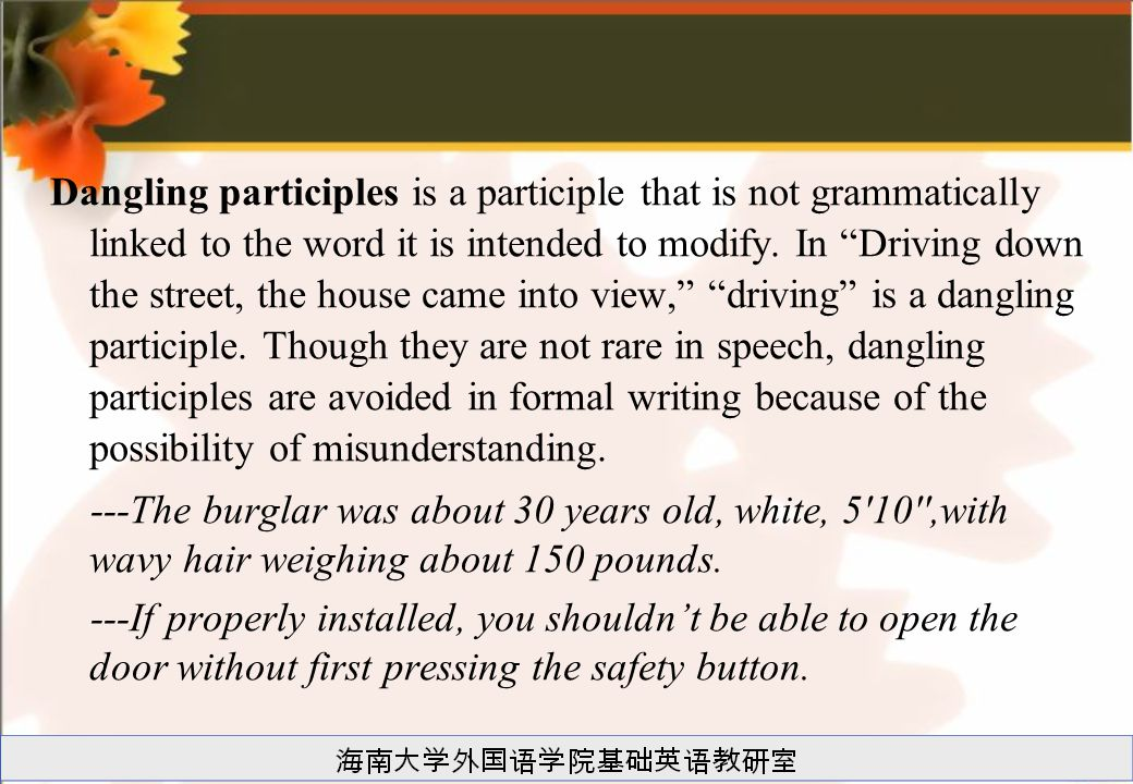"""Dangling participles is a participle that is not grammatically linked to the word it is intended to modify. In """"Driving down the street, the house cam"""