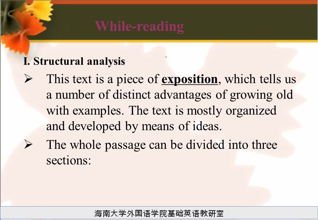 I. Structural analysis  This text is a piece of exposition, which tells us a number of distinct advantages of growing old with examples. The text is