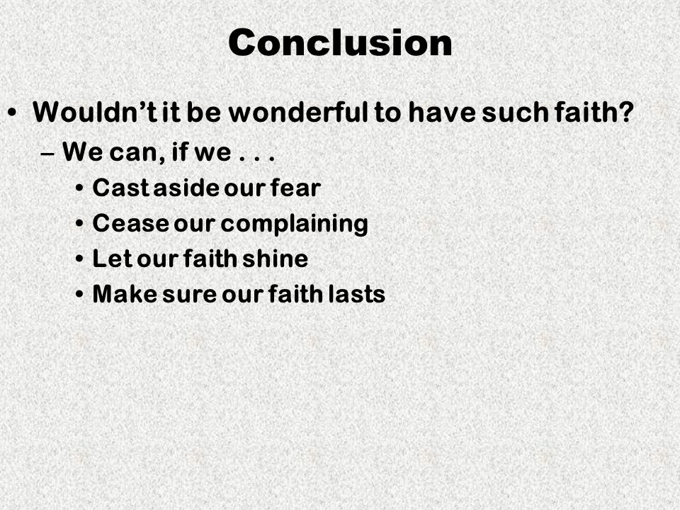 Conclusion Wouldn't it be wonderful to have such faith.