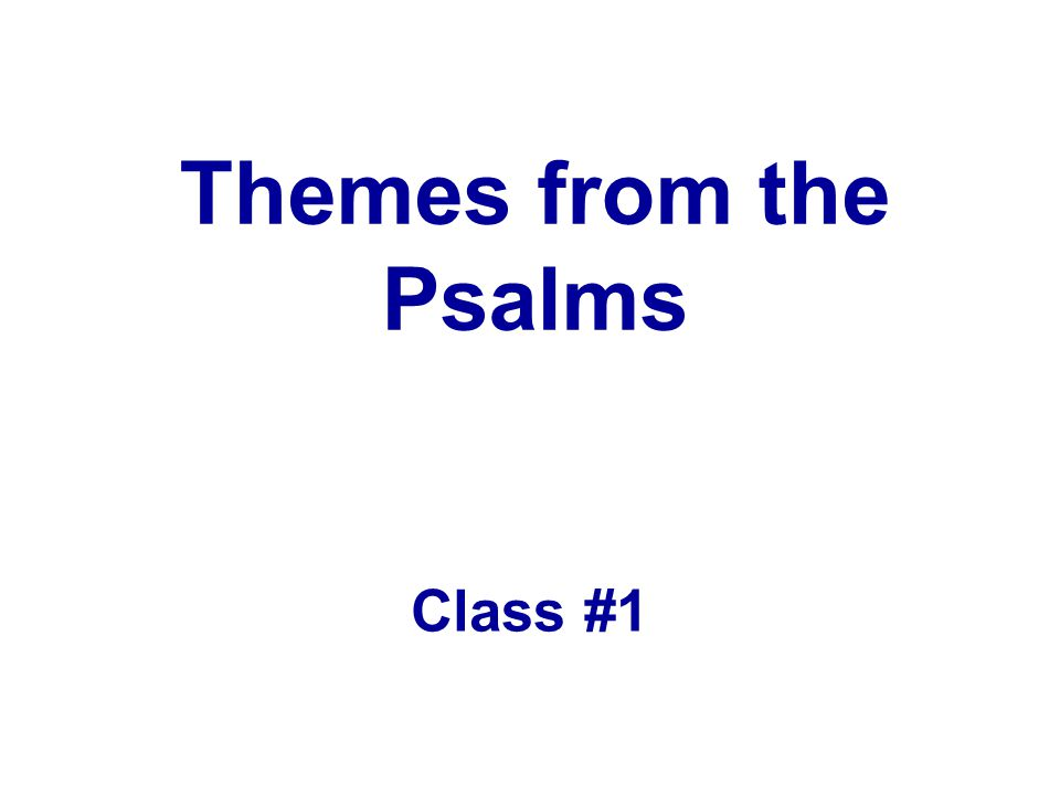 Themes from the Psalms Class #1