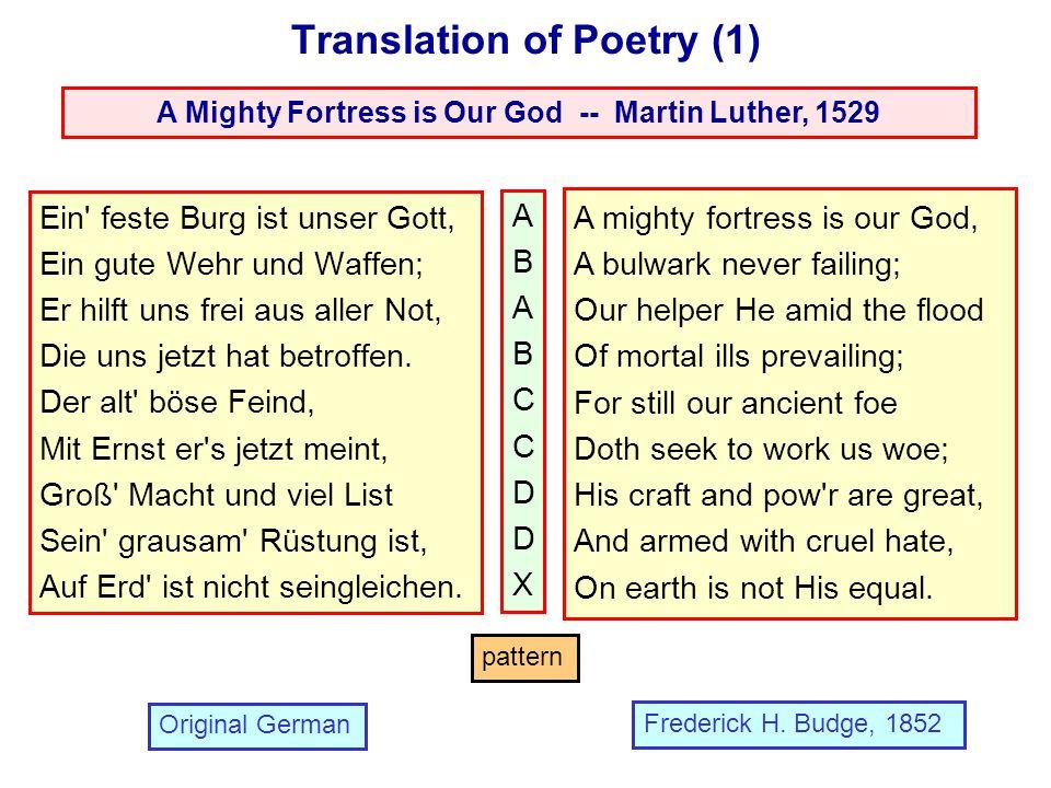 Translation of Poetry (1) A Mighty Fortress is Our God -- Martin Luther, 1529 Ein feste Burg ist unser Gott, Ein gute Wehr und Waffen; Er hilft uns frei aus aller Not, Die uns jetzt hat betroffen.