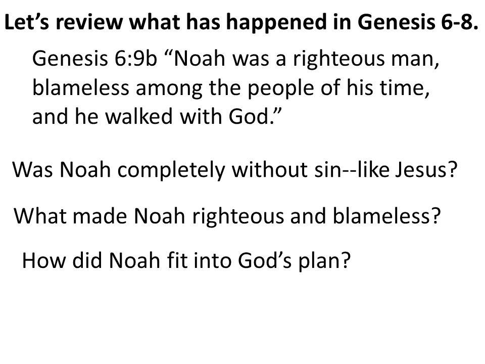 Let's review what has happened in Genesis 6-8.