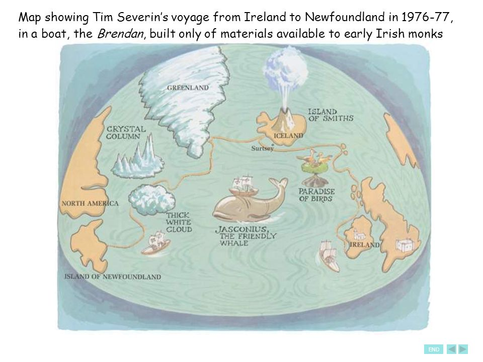 END Map showing Tim Severin's voyage from Ireland to Newfoundland in 1976-77, in a boat, the Brendan, built only of materials available to early Irish monks