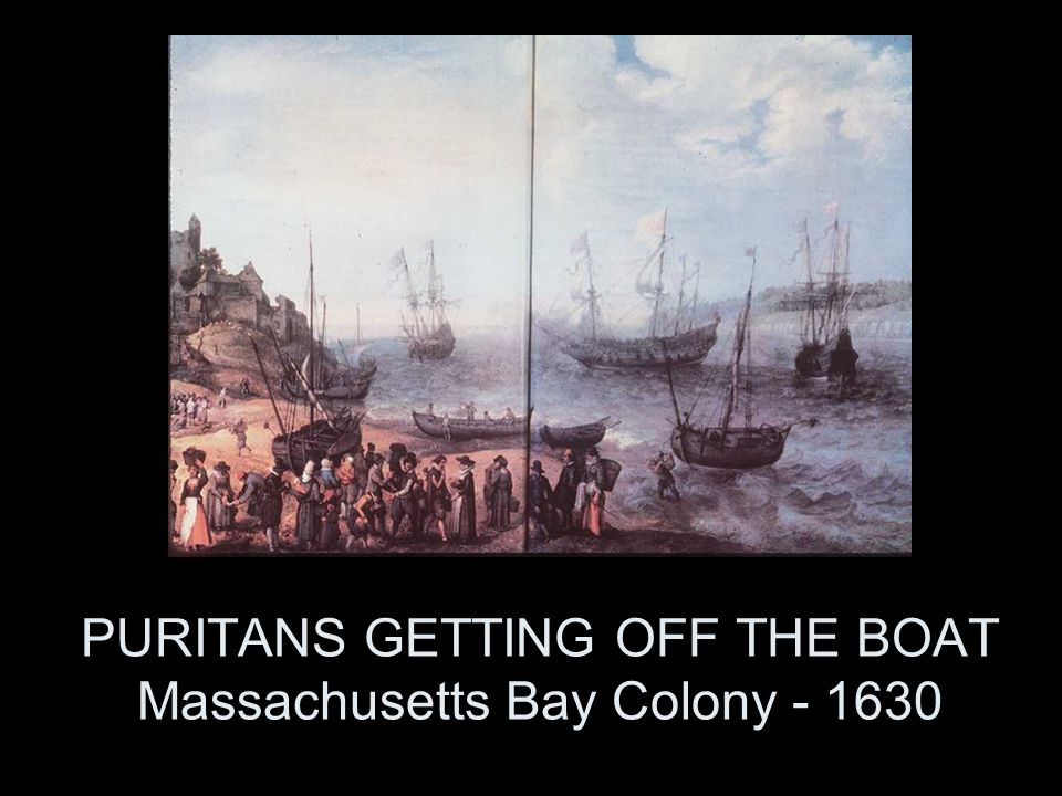PURITANS GETTING OFF THE BOAT Massachusetts Bay Colony - 1630