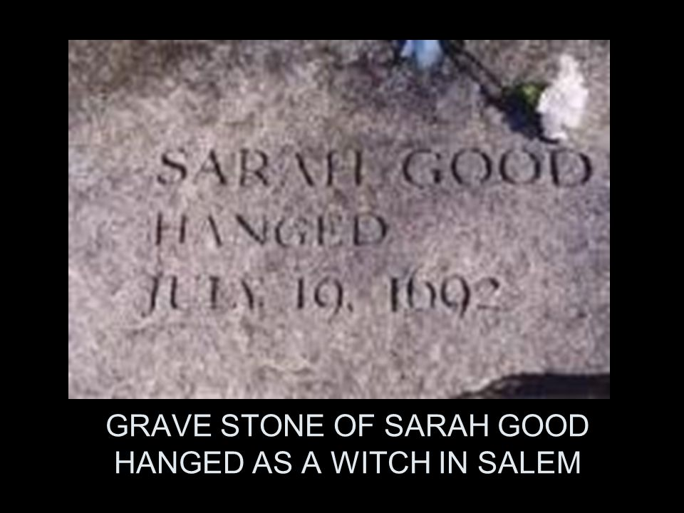 GRAVE STONE OF SARAH GOOD HANGED AS A WITCH IN SALEM