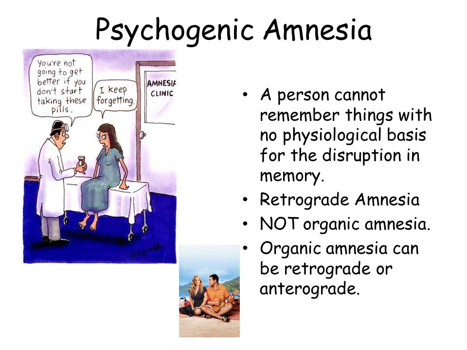 Psychogenic Amnesia A person cannot remember things with no physiological basis for the disruption in memory.