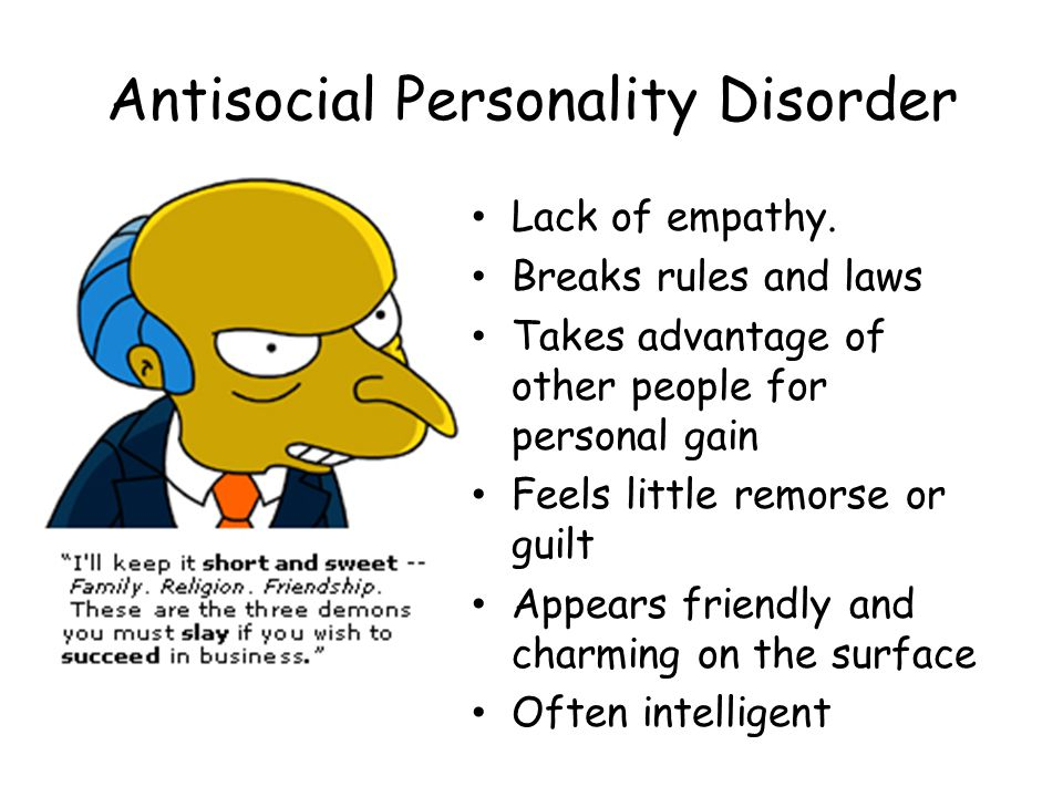 Antisocial Personality Disorder Lack of empathy.