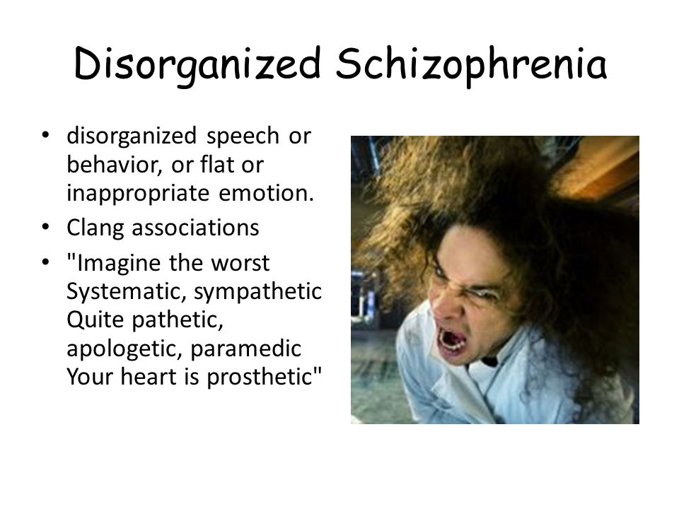 Disorganized Schizophrenia disorganized speech or behavior, or flat or inappropriate emotion. Clang associations