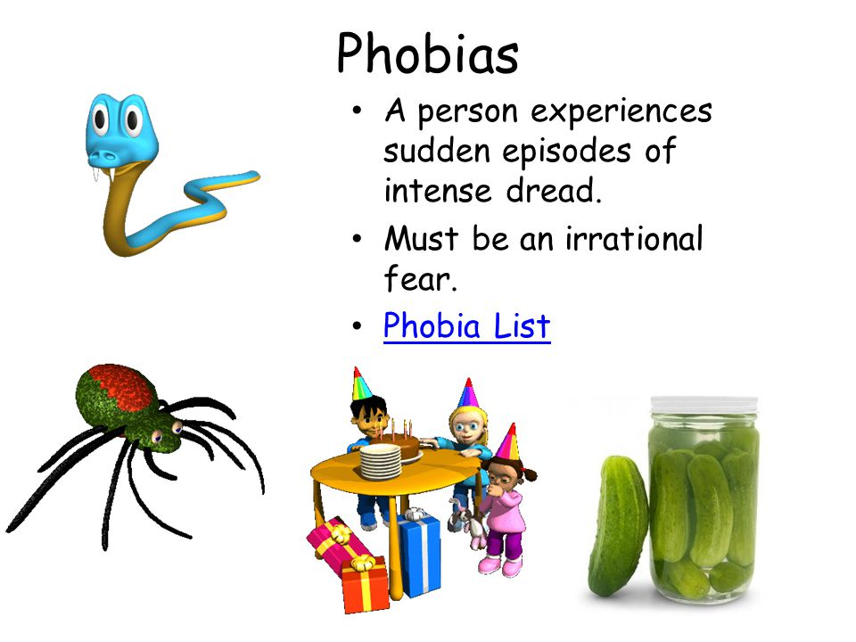 Phobias A person experiences sudden episodes of intense dread.