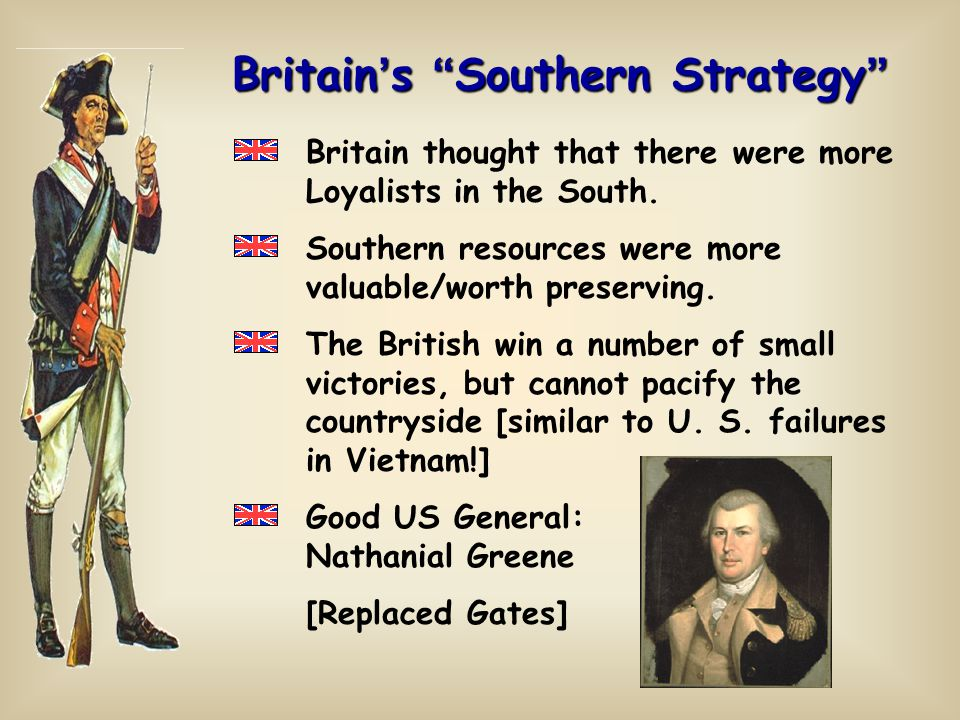 Britain ' s Southern Strategy Britain thought that there were more Loyalists in the South.