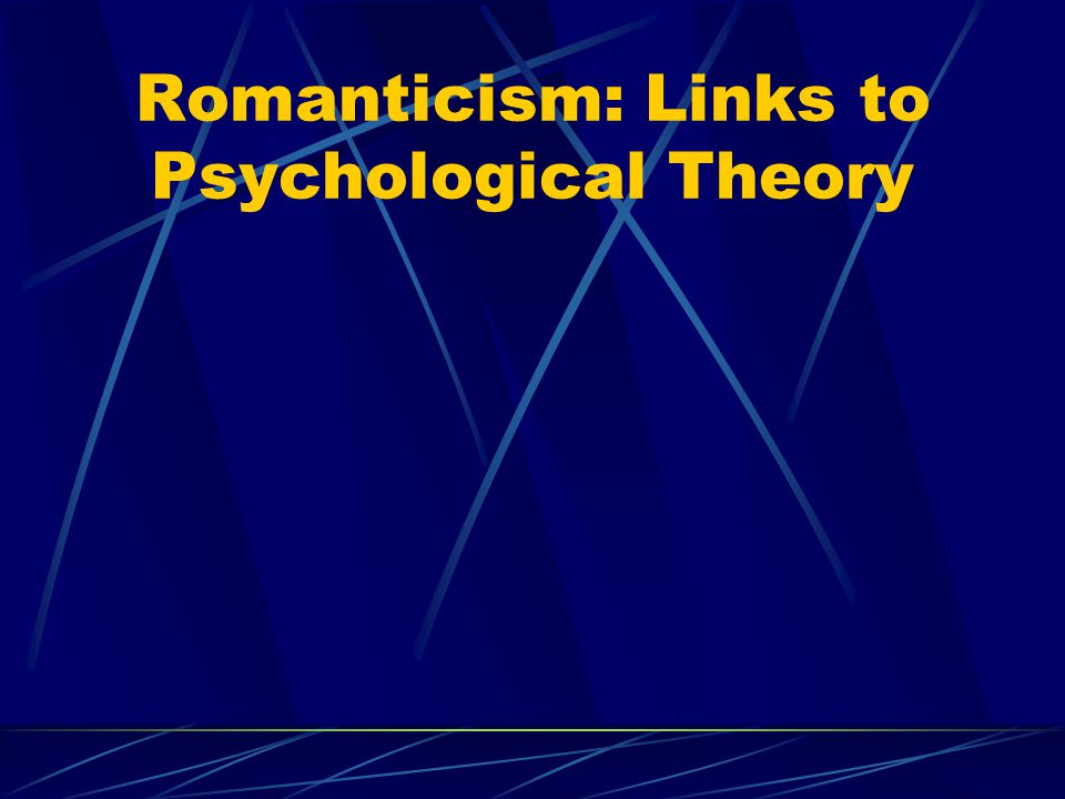 Romanticism: Links to Psychological Theory