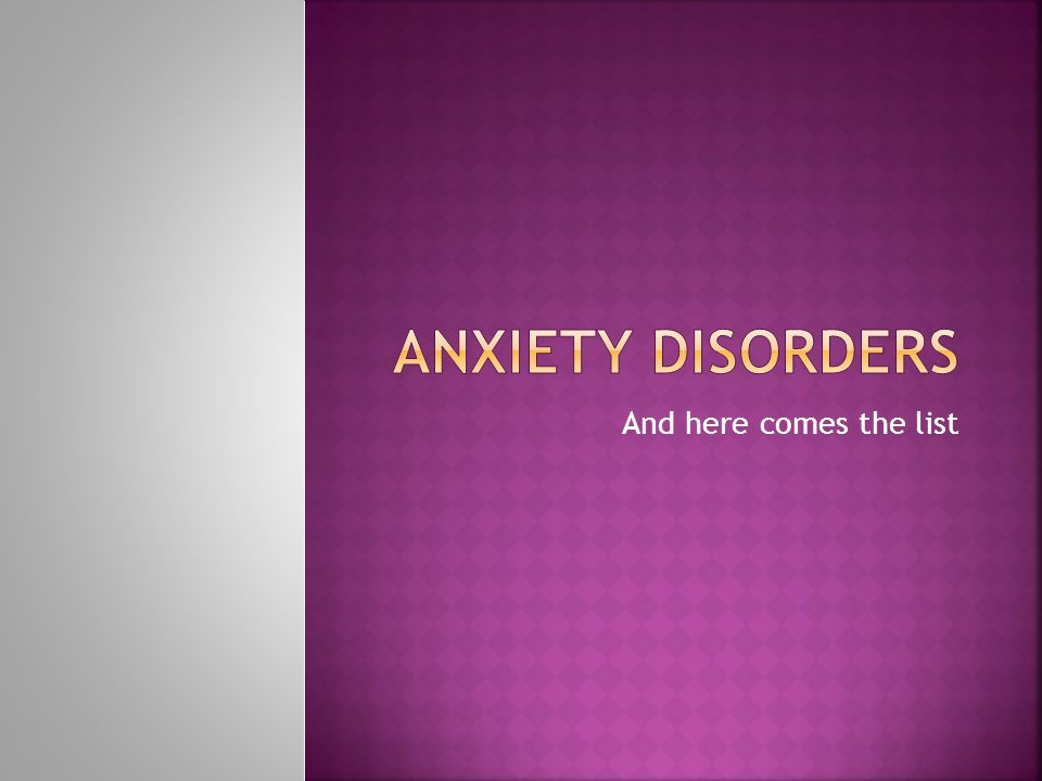  Anxiety Disorders are psychological disorders characterized by distressing, persistent anxiety.