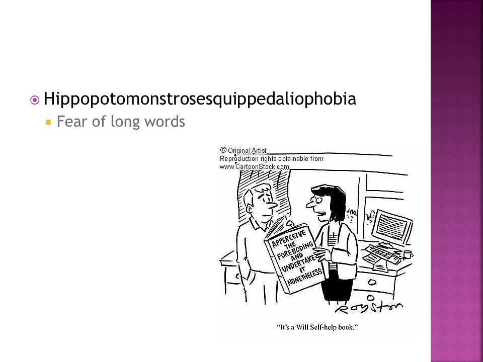  Hippopotomonstrosesquippedaliophobia  Fear of long words