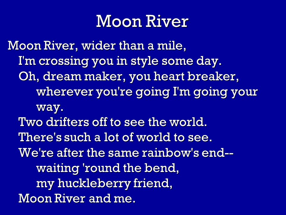 Cruising down the river, On a Sunday afternoon With one you love, the sun above Waiting for the moon.