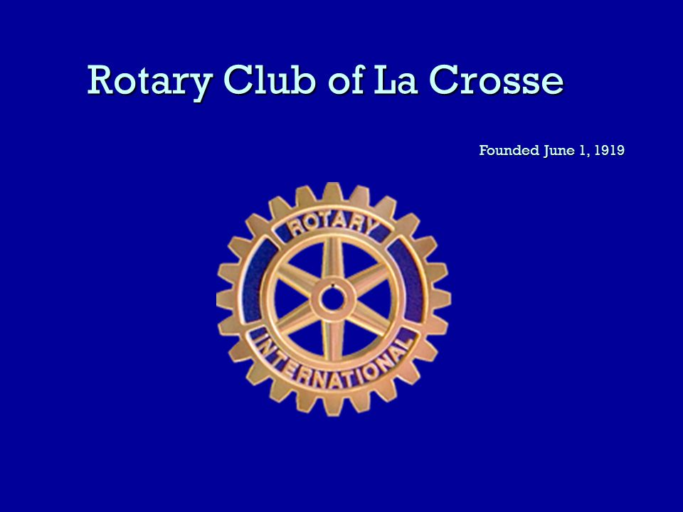 Rotary Club of La Crosse Founded June 1, 1919