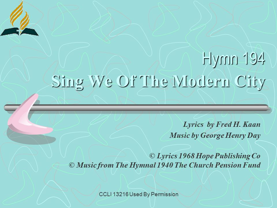 CCLI 13216 Used By Permission Hymn 194 Sing We Of The Modern City Lyrics by Fred H.