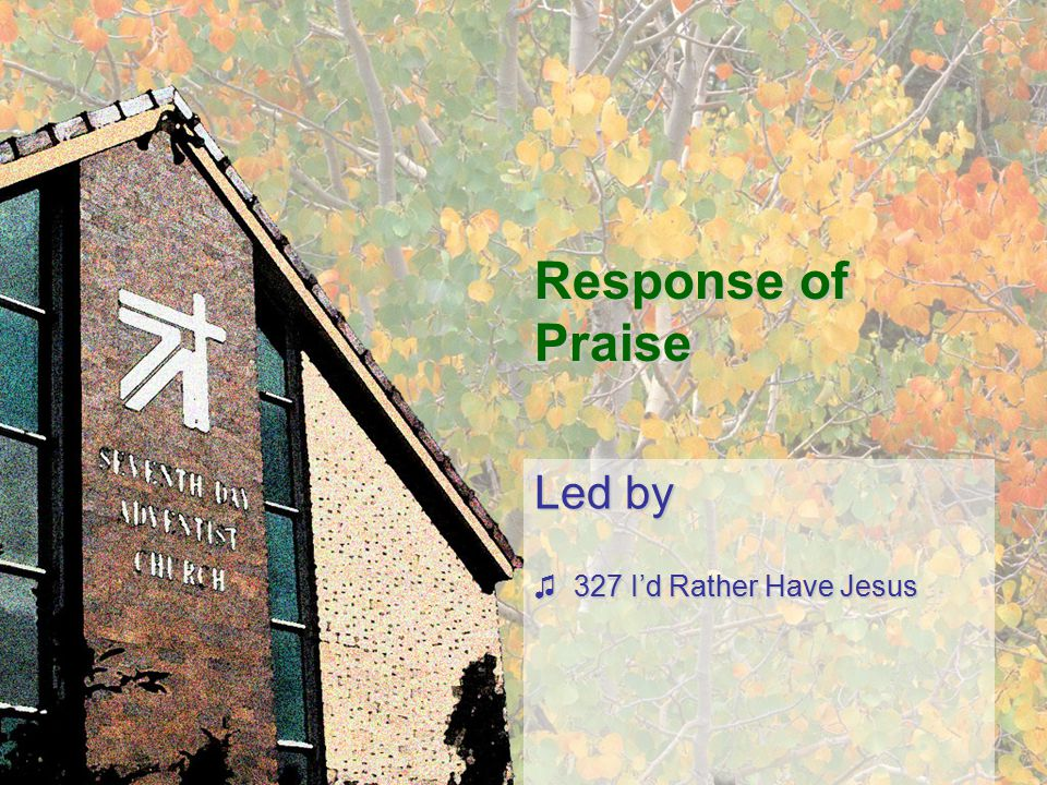 Response of Praise Led by ♫327 I'd Rather Have Jesus