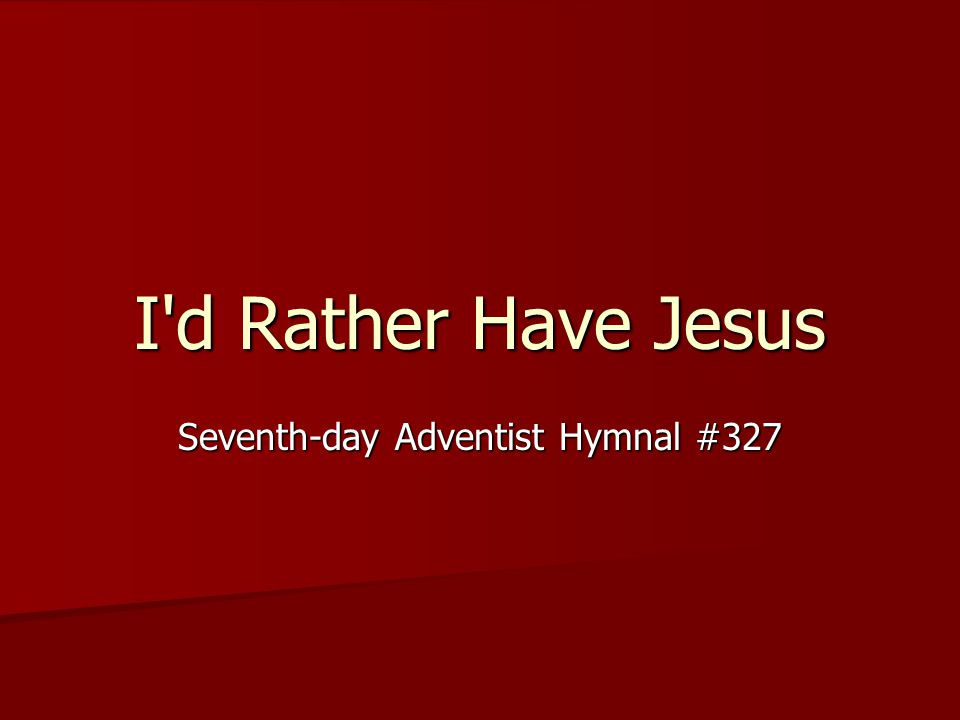 I d Rather Have Jesus Seventh-day Adventist Hymnal #327