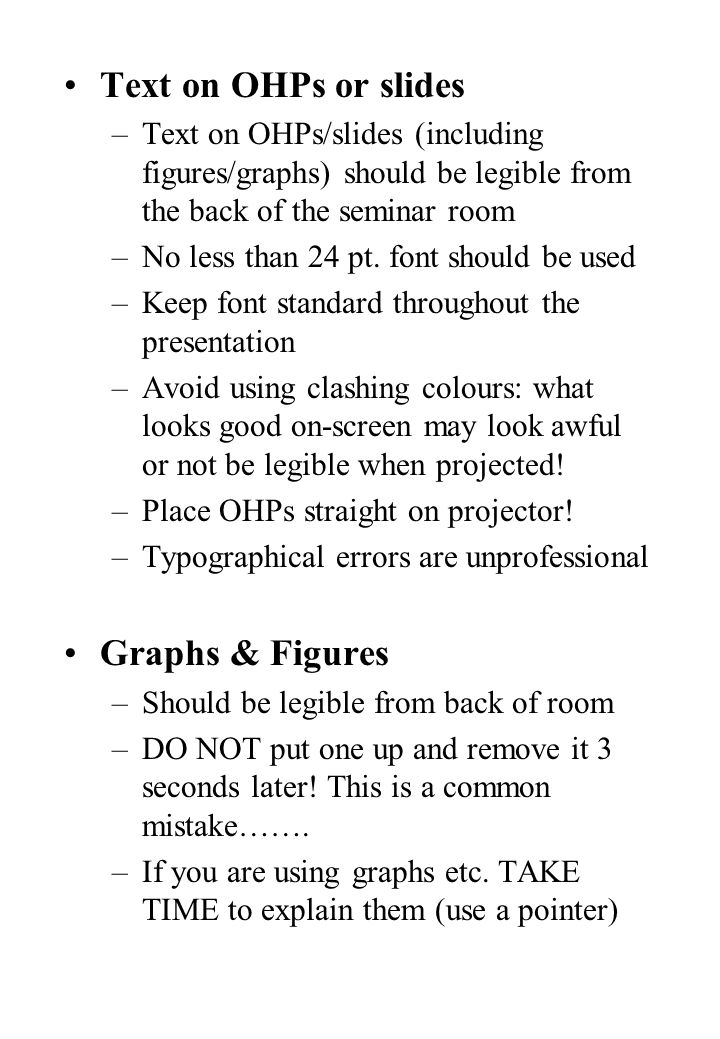 Text on OHPs or slides –Text on OHPs/slides (including figures/graphs) should be legible from the back of the seminar room –No less than 24 pt.