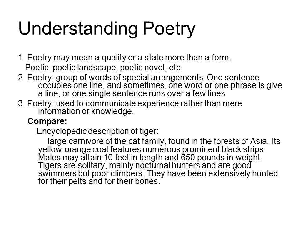 Understanding Poetry 1. Poetry may mean a quality or a state more than a form.