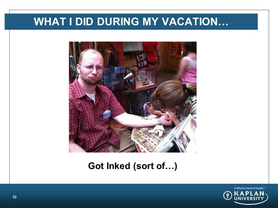WHAT I DID DURING MY VACATION… 10 Got Inked (sort of…)