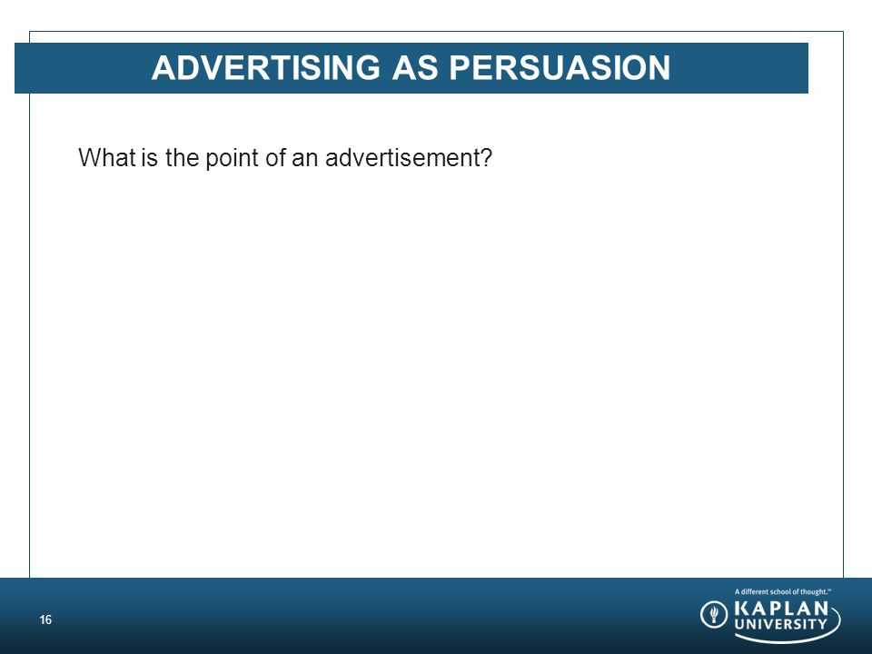 ADVERTISING AS PERSUASION What is the point of an advertisement 16