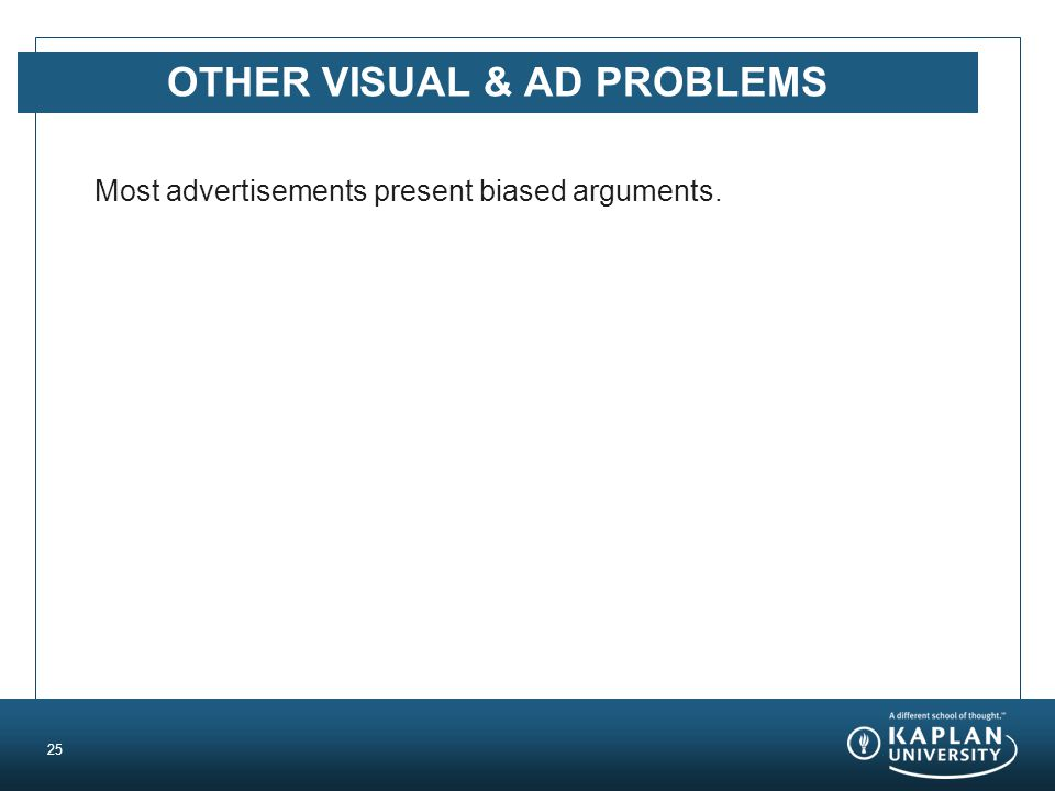 OTHER VISUAL & AD PROBLEMS Most advertisements present biased arguments. 25