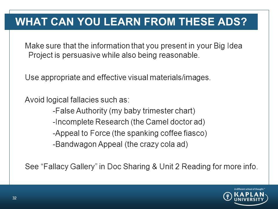 WHAT CAN YOU LEARN FROM THESE ADS? Make sure that the information that you present in your Big Idea Project is persuasive while also being reasonable.