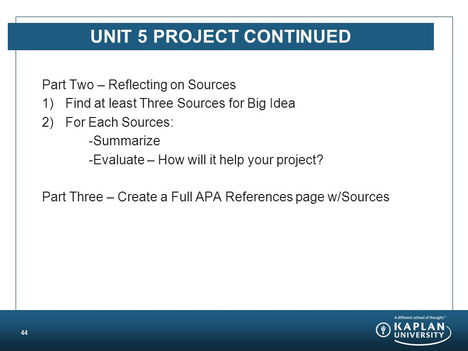 UNIT 5 PROJECT CONTINUED Part Two – Reflecting on Sources 1)Find at least Three Sources for Big Idea 2)For Each Sources: -Summarize -Evaluate – How wi