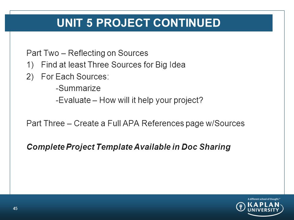 UNIT 5 PROJECT CONTINUED Part Two – Reflecting on Sources 1)Find at least Three Sources for Big Idea 2)For Each Sources: -Summarize -Evaluate – How will it help your project.