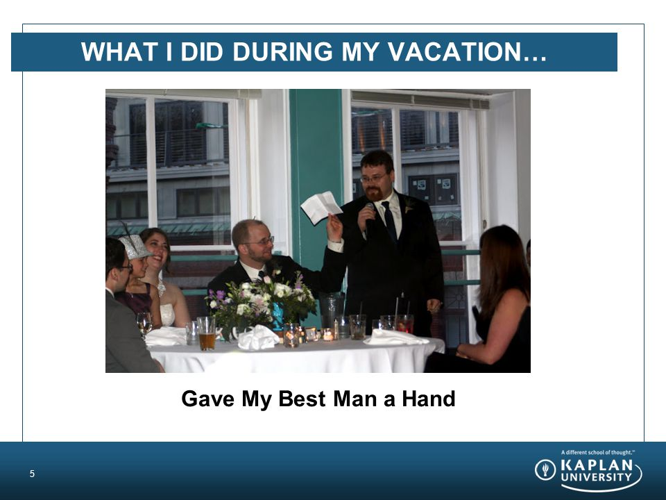 WHAT I DID DURING MY VACATION… 5 Gave My Best Man a Hand