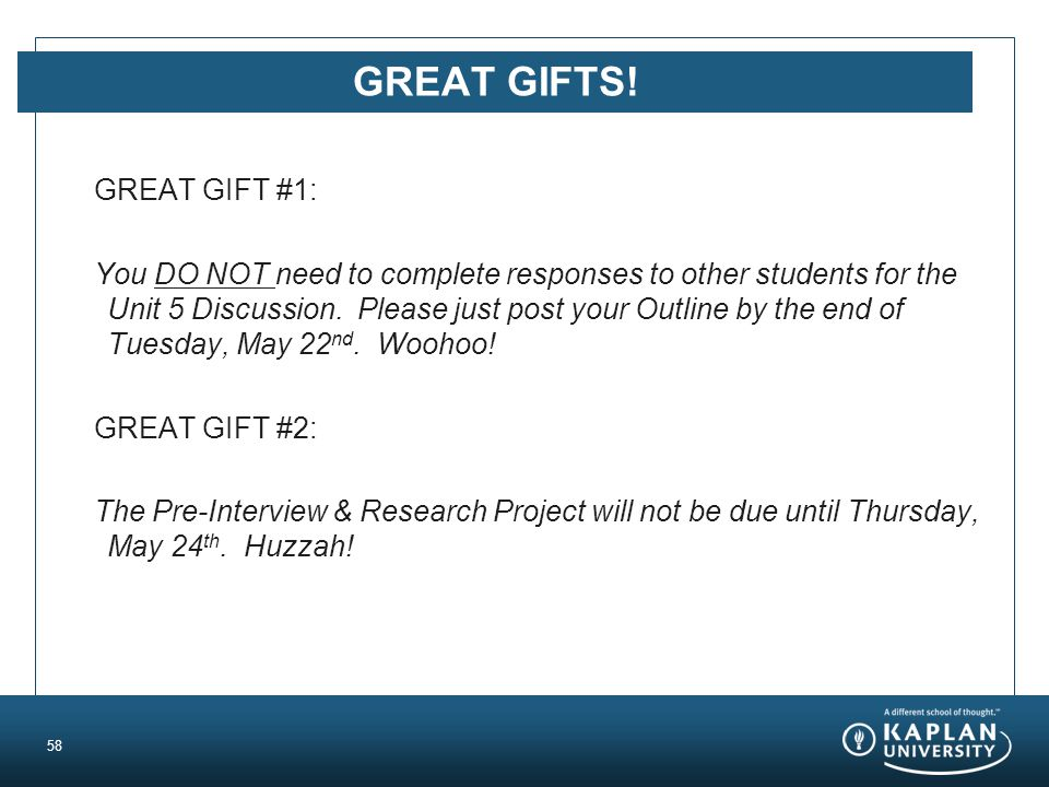 GREAT GIFTS! GREAT GIFT #1: You DO NOT need to complete responses to other students for the Unit 5 Discussion. Please just post your Outline by the en